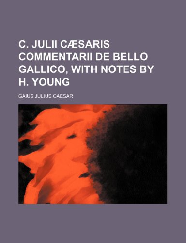 9781236490506: C. Julii Cæsaris commentarii de bello Gallico, with notes by H. Young
