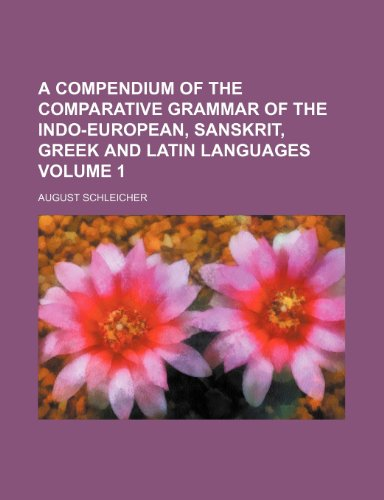 9781236491510: A compendium of the comparative grammar of the Indo-European, Sanskrit, Greek and Latin languages Volume 1