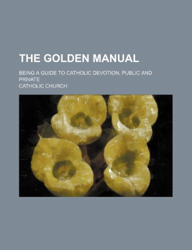 The golden manual; being a guide to: Catholic Church