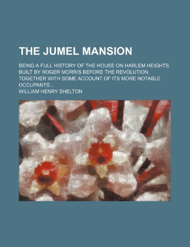 The Jumel mansion; being a full history: William Henry Shelton