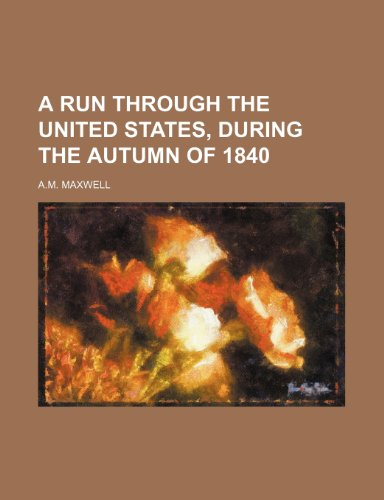 9781236498571: A RUN THROUGH THE UNITED STATES, DURING THE AUTUMN OF 1840