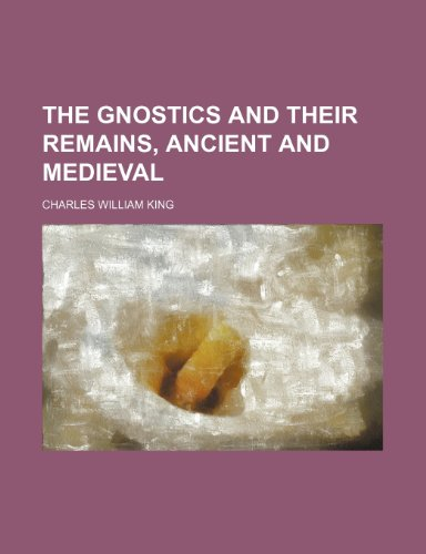 9781236500694: The gnostics and their remains, ancient and medieval