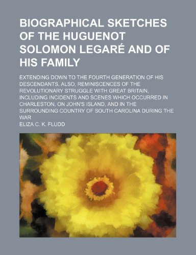 Biographical sketches of the Huguenot Solomon Legar?: Eliza C. K.