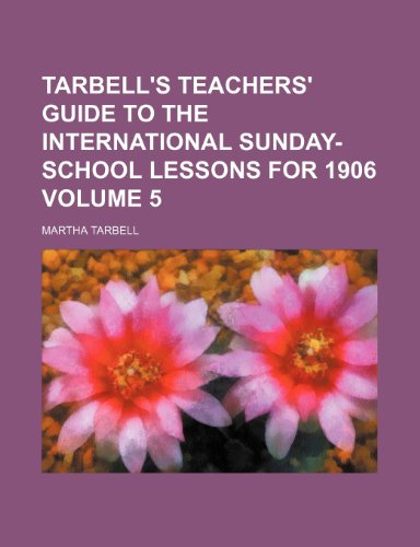 9781236506399: Tarbell's Teachers' Guide to the International Sunday-School Lessons for 1906 Volume 5