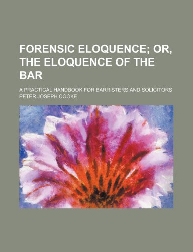 9781236506504: Forensic eloquence; or, The eloquence of the bar. A practical handbook for barristers and solicitors