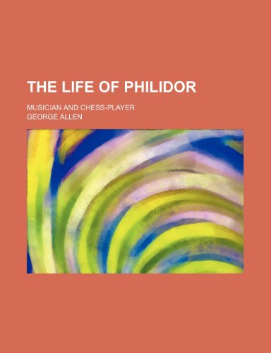 The life of Philidor; musician and chess-player (123650710X) by Allen, George