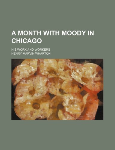 9781236507259: A month with Moody in Chicago; his work and workers