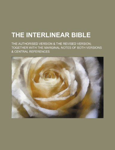 9781236508980: The Interlinear Bible; The Authorised Version & the Revised Version Together with the Marginal Notes of Both Versions & Central References