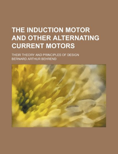 9781236510129: The induction motor and other alternating current motors; their theory and principles of design