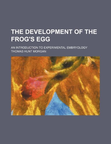 9781236512178: The development of the frog's egg; an introduction to experimental embryology