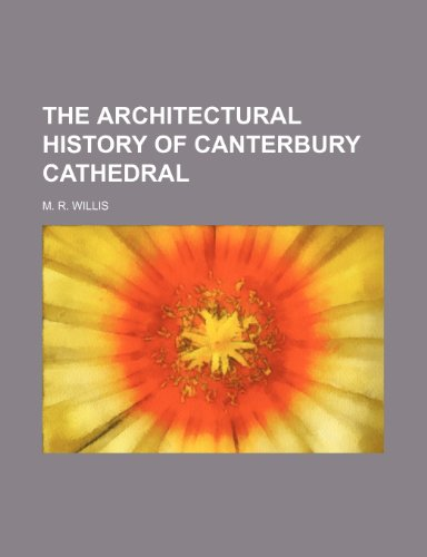 9781236513229: The architectural history of Canterbury cathedral