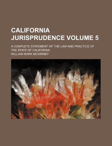 9781236518057: California jurisprudence; a complete statement of the law and practice of the state of California Volume 5