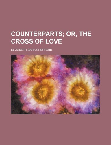 Counterparts; Or, the Cross of Love (Paperback): Elizabeth Sara Sheppard