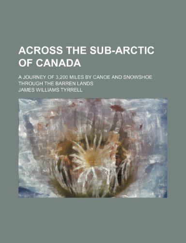 9781236518422: Across the sub-Arctic of Canada; a journey of 3,200 miles by canoe and snowshoe through the barren lands