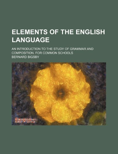 9781236520708: Elements of the English language; an introduction to the study of grammar and composition. For common schools
