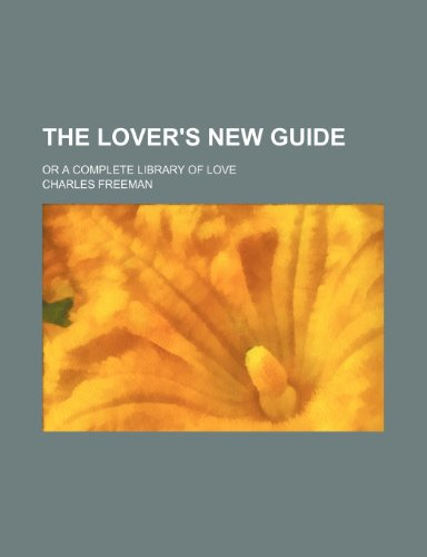The lover's new guide; or a complete library of love (1236526155) by Charles Freeman