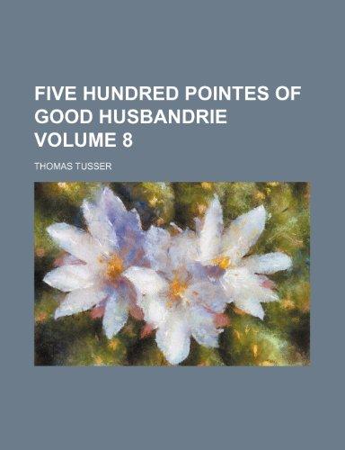 9781236530264: Five hundred pointes of good husbandrie Volume 8