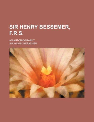 9781236530356: Sir Henry Bessemer, F.R.S; An Autobiography