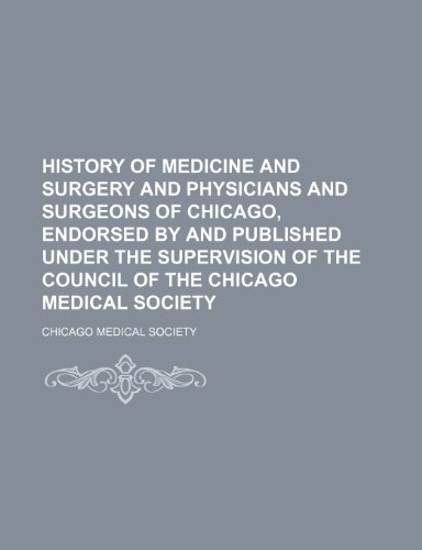 History of medicine and surgery and physicians: Chicago Medical Society