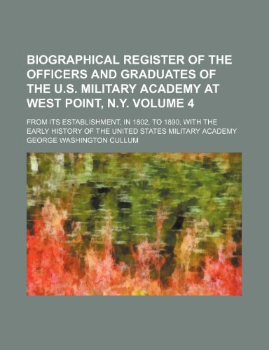 9781236532572: Biographical register of the officers and graduates of the U.S. Military Academy at West Point, N.Y; from its establishment, in 1802, to 1890, with ... the United States Military Academy Volume 4