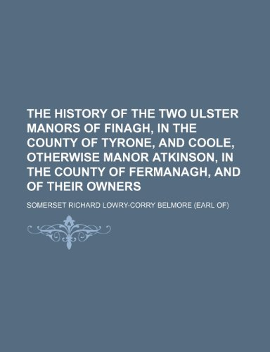 9781236542014: The History of the Two Ulster Manors of Finagh, in the County of Tyrone, and Coole, Otherwise Manor Atkinson, in the County of Fermanagh, and of Their