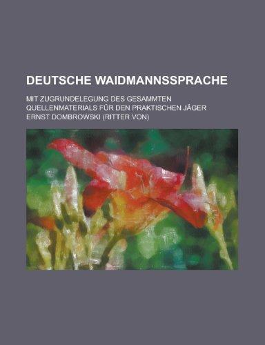 9781236543493: Deutsche Waidmannssprache; Mit Zugrundelegung Des Gesammten Quellenmaterials Fur Den Praktischen Jager