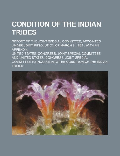 9781236546616: Condition of the Indian tribes; report of the Joint Special Committee, appointed under joint resolution of March 3, 1865 with an appendix