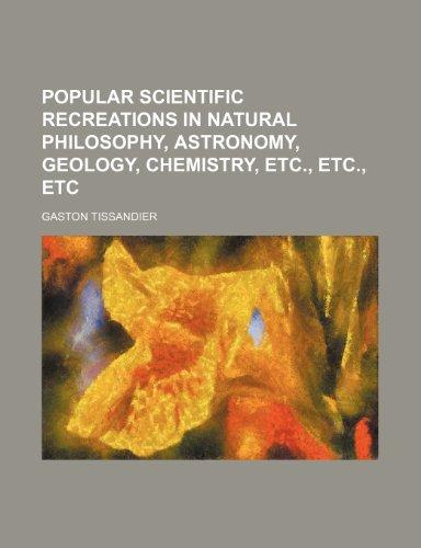 9781236547101: Popular scientific recreations in natural philosophy, astronomy, geology, chemistry, etc., etc., etc
