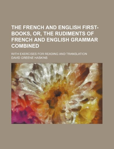 9781236548894: The French and English first-books, or, The rudiments of French and English grammar combined; with exercises for reading and translation