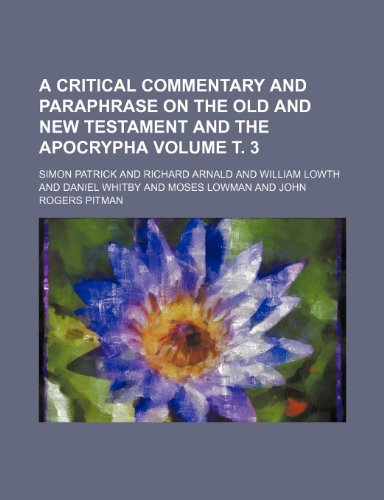 9781236553102: A critical commentary and paraphrase on the Old and New Testament and the Apocrypha Volume т. 3