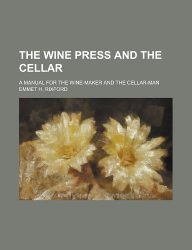 9781236553324: The Wine Press and the Cellar; A Manual for the Wine-Maker and the Cellar-Man