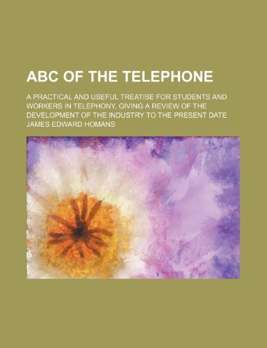 9781236556530: ABC of the telephone; a practical and useful treatise for students and workers in telephony, giving a review of the development of the industry to the present date