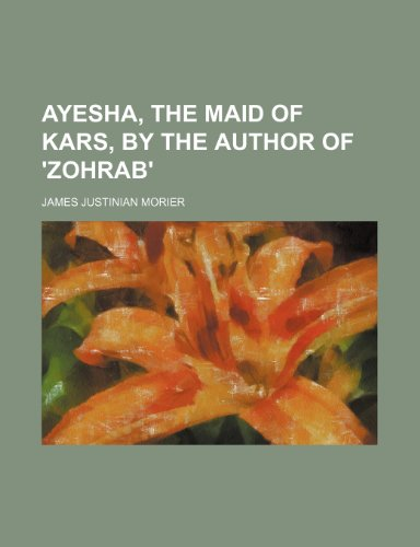 9781236559128: Ayesha, the maid of Kars, by the author of 'Zohrab'