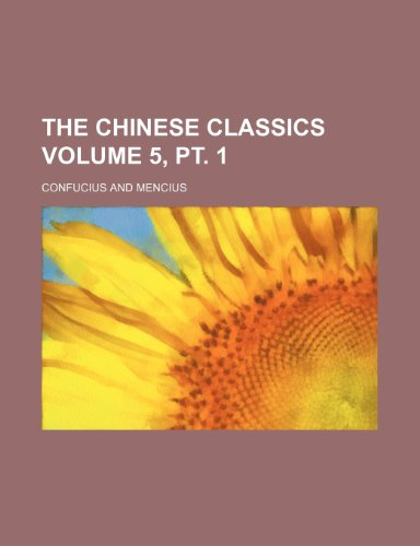 The Chinese Classics Volume 5, PT. 1 (9781236560070) by Confucius