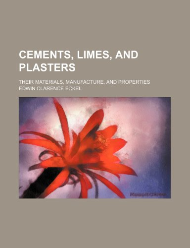 9781236562623: Cements, limes, and plasters; their materials, manufacture, and properties