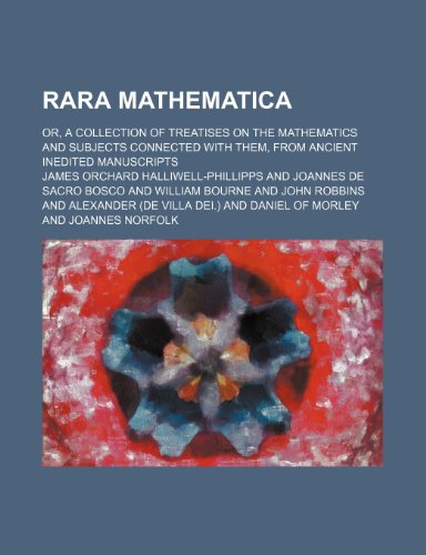 9781236563545: Rara Mathematica; Or, a Collection of Treatises on the Mathematics and Subjects Connected with Them, from Ancient Inedited Manuscripts