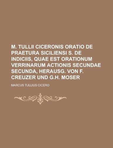 9781236570352: M. Tullii Ciceronis oratio de praetura Siciliensi s. de indiciis, quae est orationum Verrinarum actionis secundae secunda, herausg. von F. Creuzer und G.H. Moser