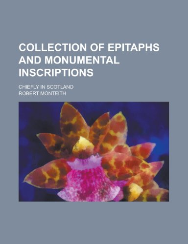 9781236571816: Collection of epitaphs and monumental inscriptions; chiefly in Scotland