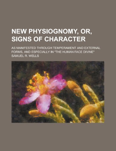 9781236572974: New physiognomy, or, Signs of character; as manifested through temperament and external forms, and especially in