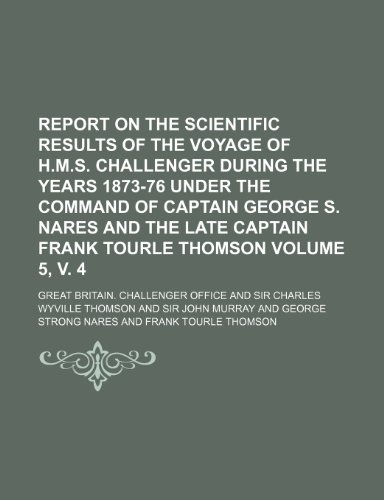 9781236574183: Report on the scientific results of the voyage of H.M.S. Challenger during the years 1873-76 under the command of Captain George S. Nares and the late Captain Frank Tourle Thomson Volume 5, v. 4