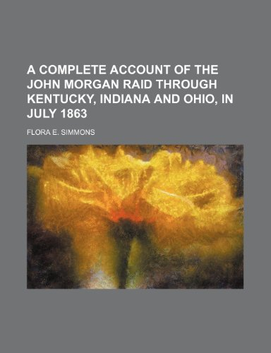 9781236575968: A Complete Account of the John Morgan Raid Through Kentucky, Indiana and Ohio, in July 1863