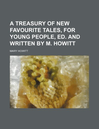 A treasury of new favourite tales, for young people, ed. and written by M. Howitt (9781236582430) by Mary Howitt