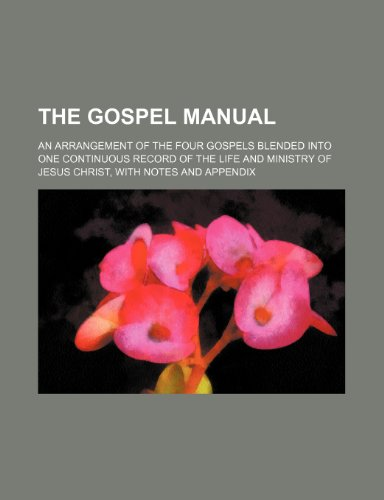 9781236583963: The Gospel Manual; An Arrangement of the Four Gospels Blended Into One Continuous Record of the Life and Ministry of Jesus Christ, with Notes and Appe