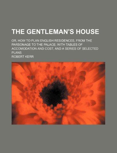 The Gentleman's House; Or, How to Plan: Kerr, Robert