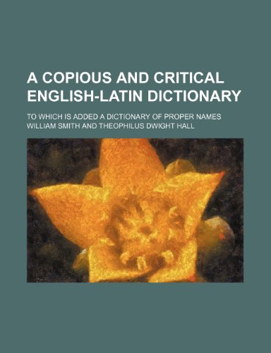 9781236590541: A copious and critical English-Latin dictionary; to which is added a dictionary of proper names