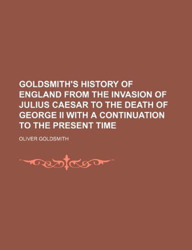 9781236593030: Goldsmith's History of England from the invasion of Julius Caesar to the death of George II with a continuation to the present time