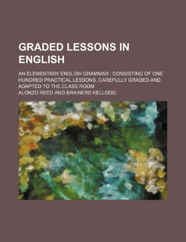 Graded lessons in English; an elementary English: Alonzo Reed