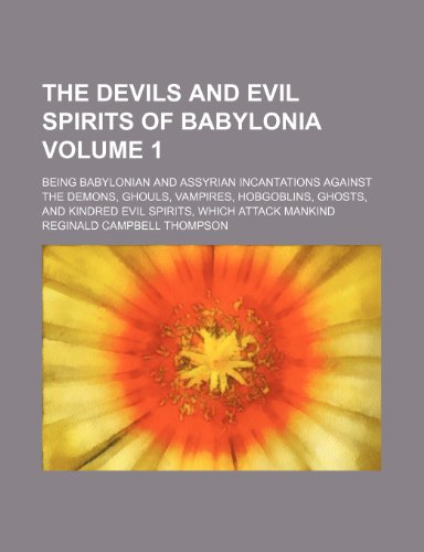 9781236594877: The Devils and Evil Spirits of Babylonia; Being Babylonian and Assyrian Incantations Against the Demons, Ghouls, Vampires, Hobgoblins, Ghosts, and Kin