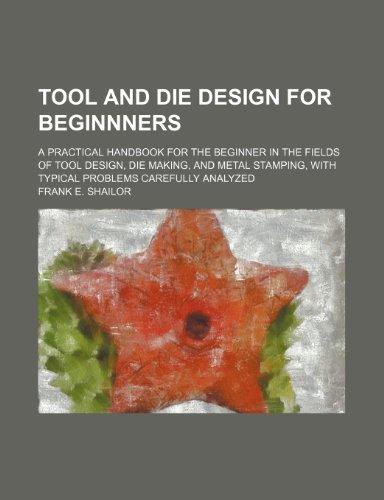 Tool and Die Design for Beginnners A: Frank E. Shailor