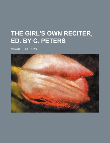 The girl's own reciter, ed. by C. Peters (123659584X) by Peters, Charles